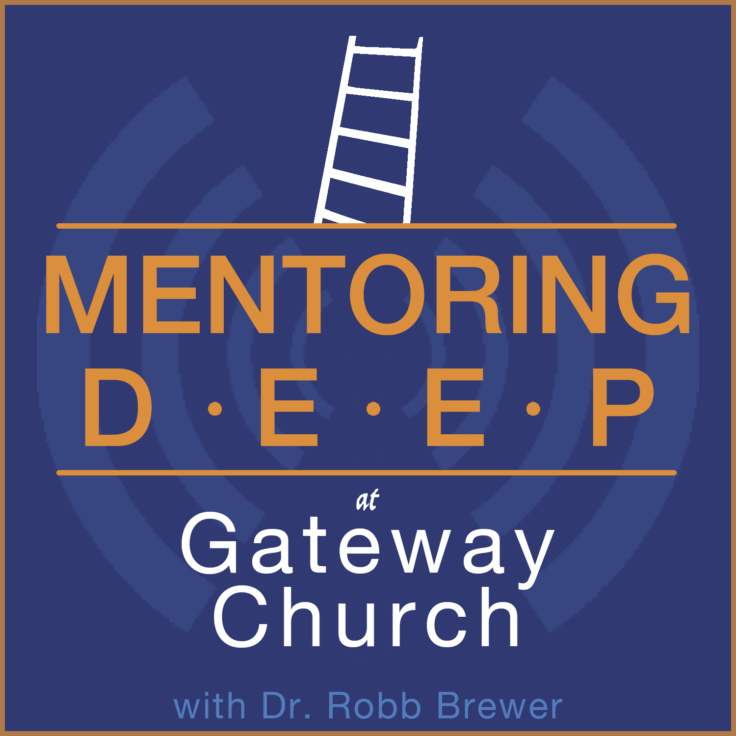 Mentoring Deep at Gateway Church with Dr. Robb Brewer